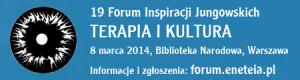 19 Forum Inspiracji Jungowskich TERAPIA I KULTURA 8 marca 2014, Biblioteka Narodowa, Warszawa Informacje i zgłoszenia: forum.eneteia.pl