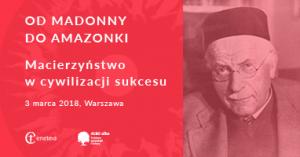 XXIII Forum Inspiracji Jungowskich Od madonny do amazonki. Macierzyństwo w cywilizacji sukcesu