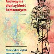 Androgynia, dionizyjskość, homoerotyzm. Niezwykłe wątki europejskiej tożsamości