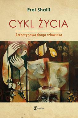 Cykl życia. Archetypowa droga człowieka - Erel Shalit