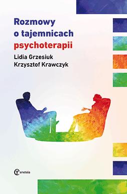 Rozmowy o tajemnicach psychoterapii (wyd. II) - Lidia Grzesiuk , Krzysztof Krawczyk