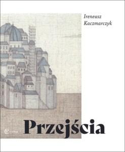 Przejścia - Ireneusz Kaczmarczyk